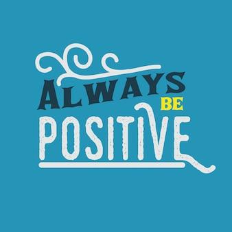Lettrage citations de typographie source d'inspiration toujours être positif
