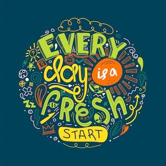 Le lettrage cite la motivation chaque jour est un nouveau départ. doodle citation inspirante