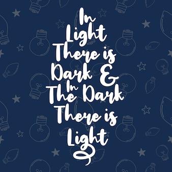 Lettrage: dans la lumière il y a l'obscurité et dans l'obscurité il y a la lumière