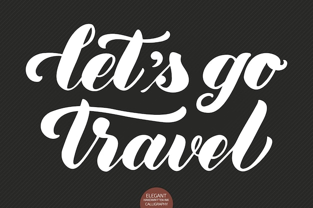 Lettrage dessiné à la main let's go travel.