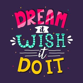 Lettrage dessiné à la main. rêve le, souhaite le, fais le