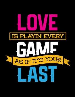 Lettrage inspirant phrase: l'amour consiste à jouer chaque jeu comme si c'était votre dernier. citation de motivation créative.