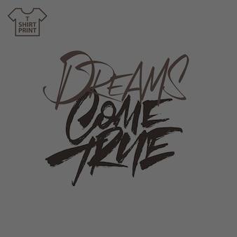 Lettrage à la main dreams come true pour l'impression sur des t-shirts, des sacs, des tasses. illustration vectorielle.
