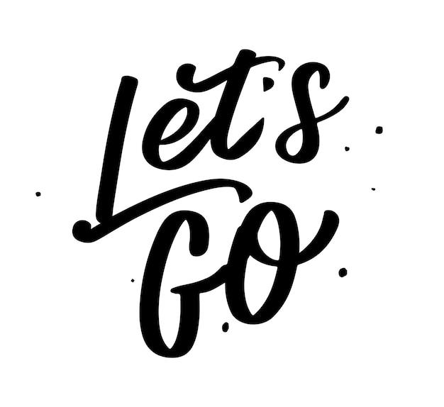Lettrage à la main de la phrase de motivation «allons-y» calligraphie moderne peinte à l'encre. typographie de la main. sur blanc.