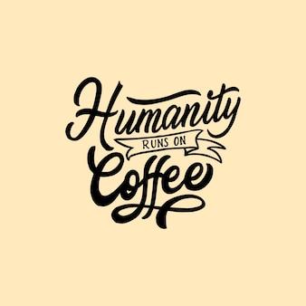 Lettrage à la main quotes l'humanité court au café.