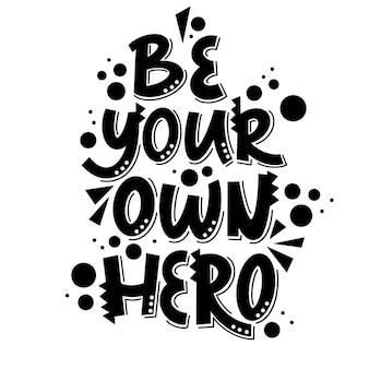 Lettrage noir et blanc soyez votre propre héros