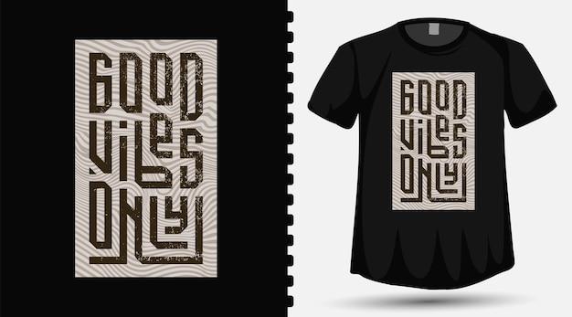 Lettrage de typographie good vibes only sur t-shirt