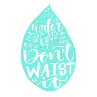 Lettrage typographique: l'eau c'est la vie. ne le taille pas.