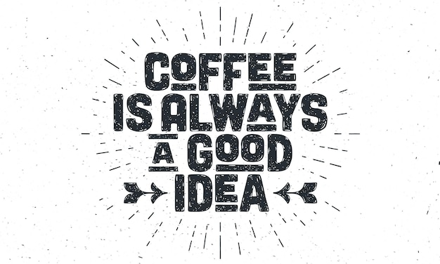 Lettrage vintage dessiné à la main: le café est toujours une bonne idée.