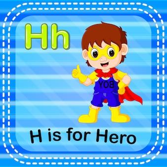 Lettre de flashcard h est pour le héros