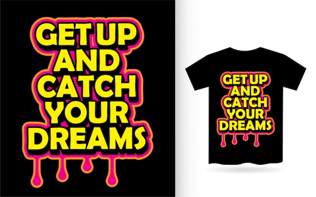Levez-vous et attrapez votre conception de lettrage de rêves pour t-shirt