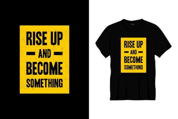 Levez-vous et devenez quelque chose de design de t-shirt de typographie.
