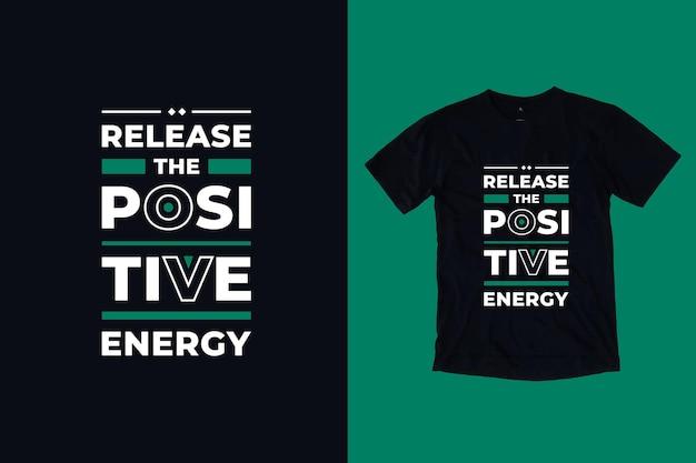 Libérez la conception de t-shirt de citations inspirantes géométriques de typographie moderne d'énergie positive