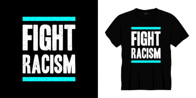 Lutte contre le racisme typographie conception de t-shirt