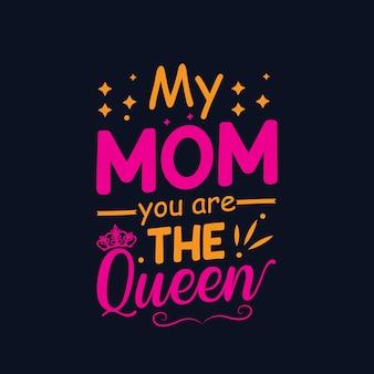 Ma mère tu es la reine mère créative maman t-shirt vecteur de typographie