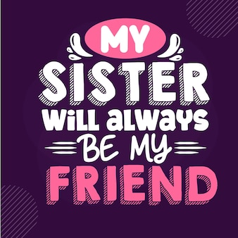 Ma soeur sera toujours mon amie premium sister lettrage vector design
