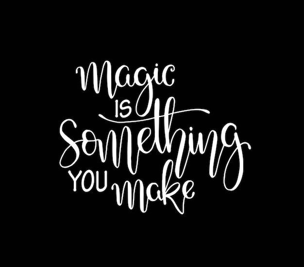 La magie de citations de motivation est quelque chose que vous faites, lettrage à la main