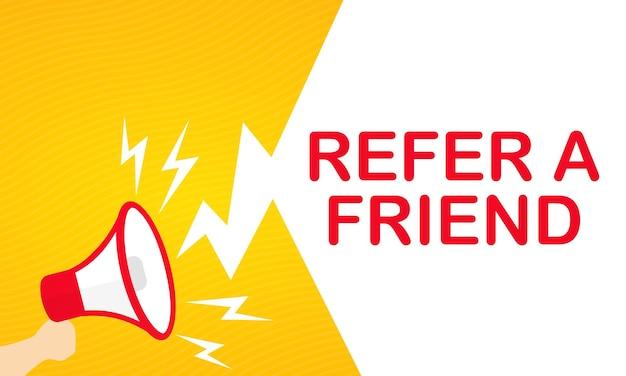 Main tenant un mégaphone avec une bannière de texte référez-vous à un ami. annonce. haut-parleur. pour les affaires, la promotion et la publicité. vecteur sur fond blanc isolé. eps 10.