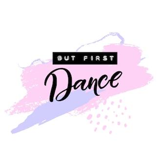 Mais d'abord la danse. citation inspirante sur la danse. lettres et écriture manuscrite en relief, calligraphie au pinceau sur des traits abstraits rose pastel.