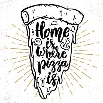 La maison est l'endroit où se trouve la pizza. phrase de lettrage avec illustration de pizza.