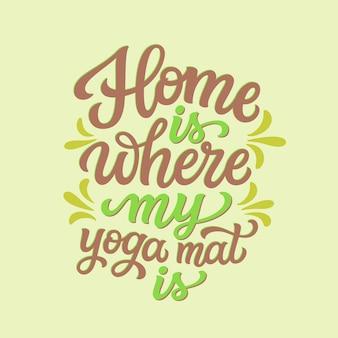 La maison est là où est mon tapis de yoga, lettrage