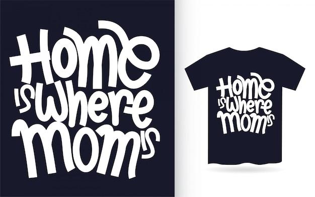 La maison est où maman est le lettrage à la main pour t-shirt