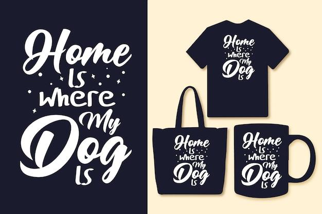 La maison est où mon chien est la typographie cite tshirt et marchandise