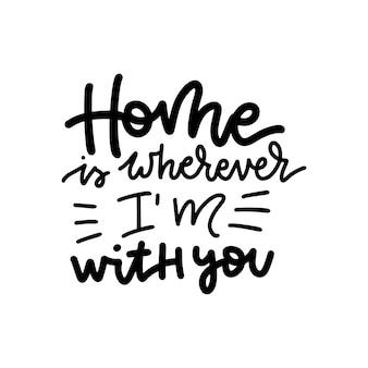La maison est partout où je suis avec vous - le lettrage.