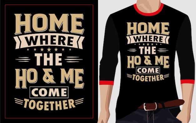 Maison où la maison se réunit conception de t-shirt typographie