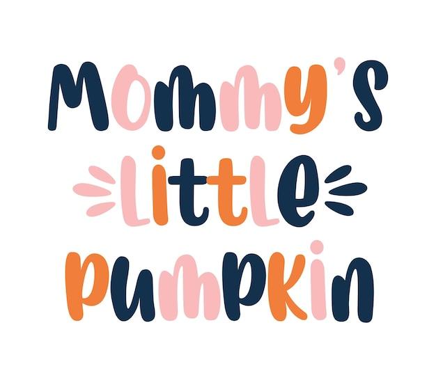 Maman petite citrouille citation automne bébé sublimation