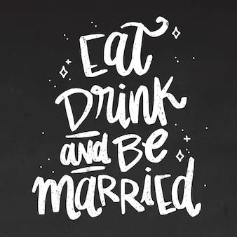 Mangez des boissons et soyez marié lettrage sur tableau noir