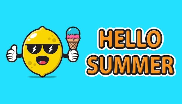 Mascotte de citron portant des lunettes de soleil et tenant une crème glacée avec bonjour l'été