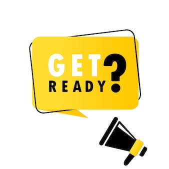 Mégaphone Avec Bannière De Bulle De Discours Get Ready. Haut-parleur. Peut être Utilisé Pour Les Affaires, Le Marketing Et La Publicité. Vecteur Eps 10. Isolé Sur Fond Blanc Vecteur Premium