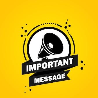 Mégaphone avec bannière de bulle de discours de message important. haut-parleur. label pour les affaires, le marketing et la publicité. vecteur sur fond isolé. eps 10.