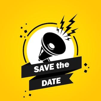 Mégaphone avec enregistrer la bannière de bulle de discours de date. le slogan réserve la date. haut-parleur. label pour les affaires, le marketing et la publicité. vecteur sur fond isolé. eps 10