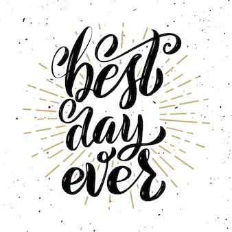 Meilleur jour de ma vie. citation de lettrage de motivation dessiné à la main. élément pour affiche, carte de voeux. illustration