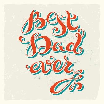 Meilleur papa jamais. lettrage manuscrit, t-shirt, affiche vintage, composition typographique.