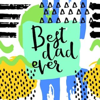 Meilleur papa jamais.