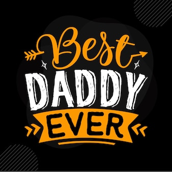 Meilleur papa de tous les temps citation de papa vecteur premium