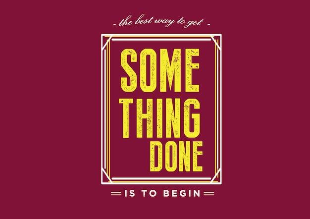 La meilleure façon de faire quelque chose est de commencer