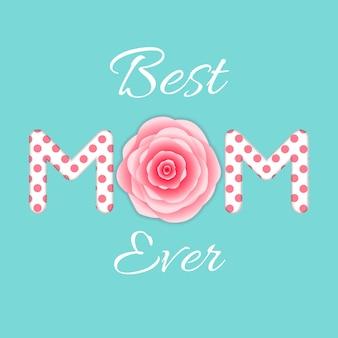 Meilleure maman de tous les temps. carte de voeux de fête des mères.