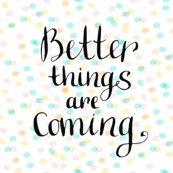 De meilleures choses arrivent. citation manuscrite inspirante et motivante. icône de blog de vecteur