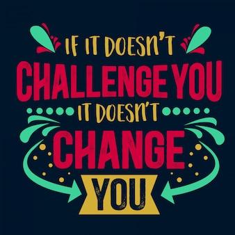 Meilleures citations inspirantes de sagesse pour la vie si elle ne vous met pas au défi, elle ne vous change pas
