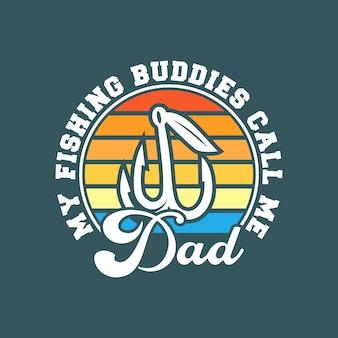 Mes copains de pêche m'appellent dadvintage typographie pêche t-shirt illustration de conception