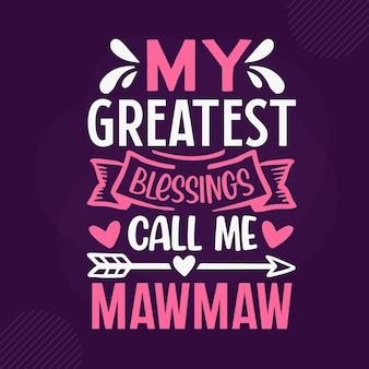 Mes plus grandes bénédictions m'appellent mawmaw premium grandma lettering vector design