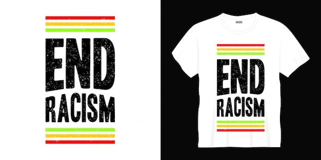 Mettre fin au racisme typographie conception de t-shirt
