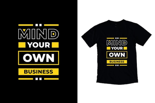 Mind your own business citations modernes conception de t-shirt