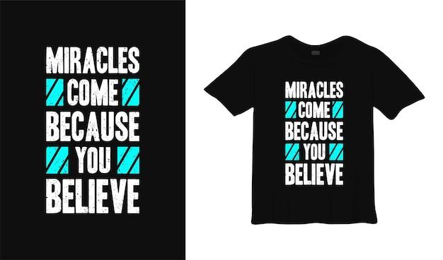 Les miracles viennent parce que vous croyez que la conception de t-shirt typographique