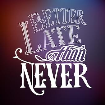 Modèle de citation typographique avec un proverbe célèbre stylisé calligraphique mieux tard que jamais