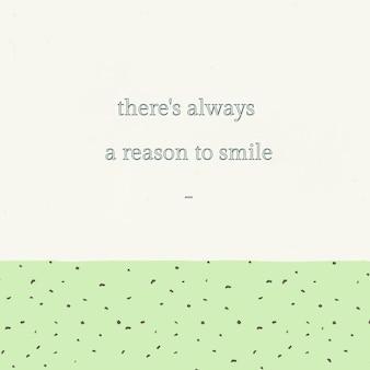 Modèle modifiable de citation inspirante, il y a toujours une raison de sourire texte sur fond vert